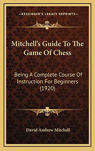 9781167057601: Mitchell's Guide To The Game Of Chess: Being A Complete Course Of Instruction For Beginners (1920)