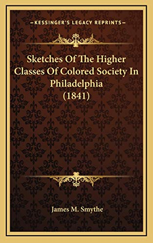 9781167057861: Sketches Of The Higher Classes Of Colored Society In Philadelphia (1841)