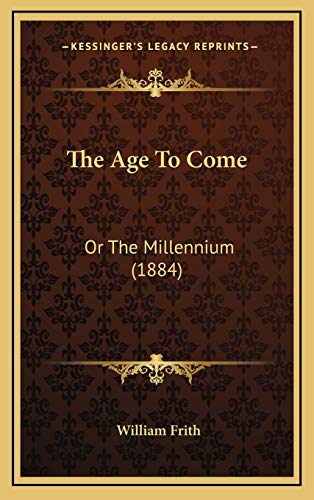 9781167058479: The Age To Come: Or The Millennium (1884)