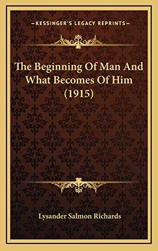 9781167059858: The Beginning Of Man And What Becomes Of Him (1915)