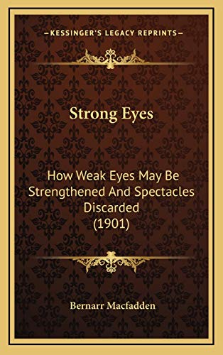 9781167060427: Strong Eyes: How Weak Eyes May Be Strengthened And Spectacles Discarded (1901)