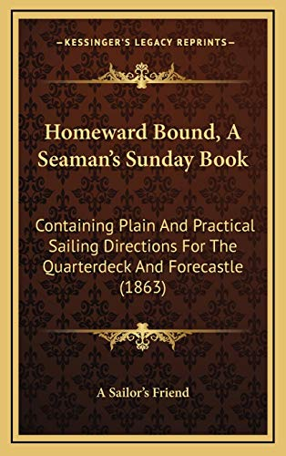 9781167060762: Homeward Bound, a Seaman's Sunday Book: Containing Plain and Practical Sailing Directions for the Quarterdeck and Forecastle (1863)