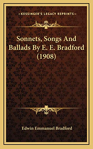 9781167061332: Sonnets, Songs and Ballads by E. E. Bradford (1908)
