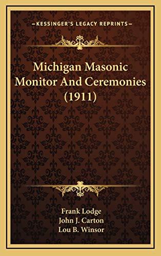 Michigan Masonic Monitor And Ceremonies (1911) Lodge,