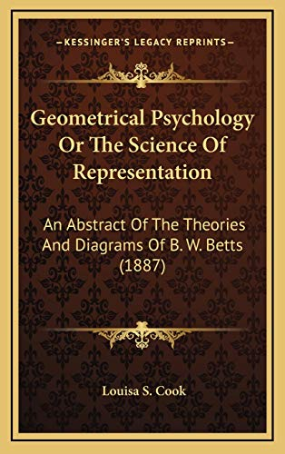 9781167066320: Geometrical Psychology Or The Science Of Representation: An Abstract Of The Theories And Diagrams Of B. W. Betts (1887)