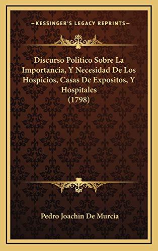 9781167067013: Discurso Politico Sobre La Importancia, Y Necesidad De Los Hospicios, Casas De Expositos, Y Hospitales (1798) (Spanish Edition)
