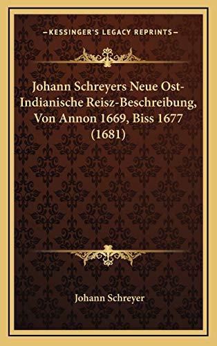 9781167072116: Johann Schreyers Neue Ost-Indianische Reisz-Beschreibung, Von Annon 1669, Biss 1677 (1681)