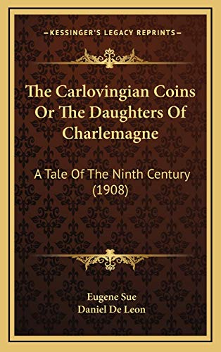 9781167074332: The Carlovingian Coins Or The Daughters Of Charlemagne: A Tale Of The Ninth Century (1908)