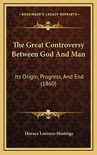 9781167075025: The Great Controversy Between God And Man: Its Origin, Progress, And End (1860)