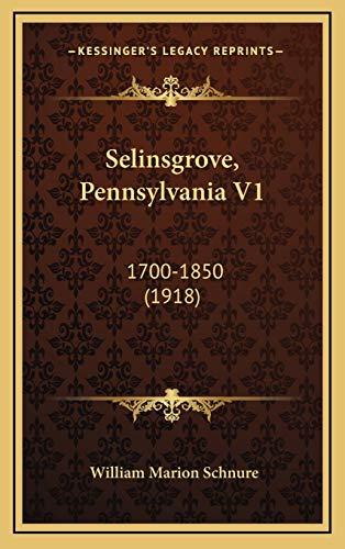 9781167075407: Selinsgrove, Pennsylvania V1: 1700-1850 (1918)