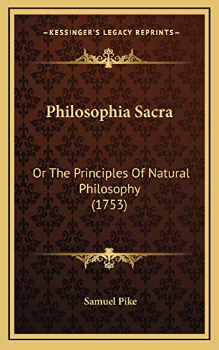 9781167076305: Philosophia Sacra: Or the Principles of Natural Philosophy (1753)