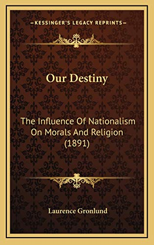9781167078583: Our Destiny: The Influence Of Nationalism On Morals And Religion (1891)