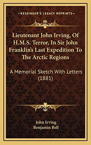 9781167079030: Lieutenant John Irving, Of H.M.S. Terror, In Sir John Franklin's Last Expedition To The Arctic Regions: A Memorial Sketch With Letters (1881)