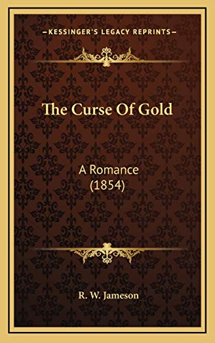 9781167079825: The Curse Of Gold: A Romance (1854)