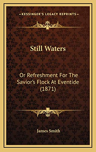 Still Waters: Or Refreshment For The Savior's Flock At Eventide (1871) (9781167080142) by James Smith