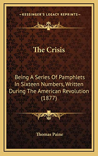 9781167081613: The Crisis: Being A Series Of Pamphlets In Sixteen Numbers, Written During The American Revolution (1877)