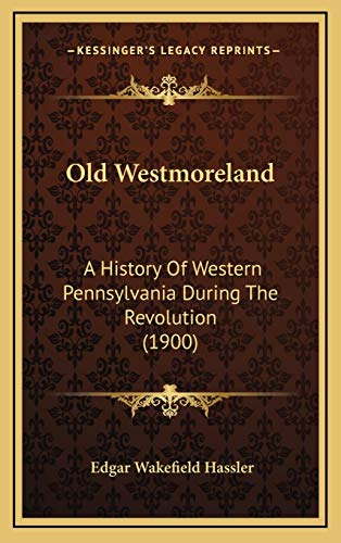9781167084751: Old Westmoreland: A History Of Western Pennsylvania During The Revolution (1900)