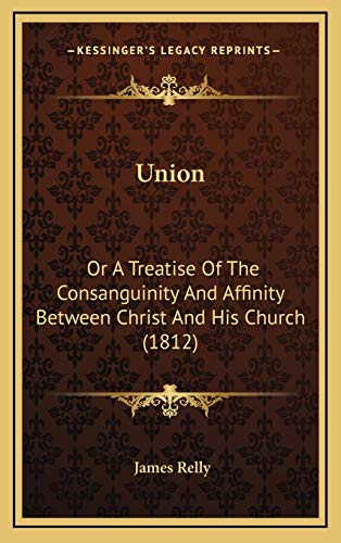 9781167087813: Union: Or A Treatise Of The Consanguinity And Affinity Between Christ And His Church (1812)