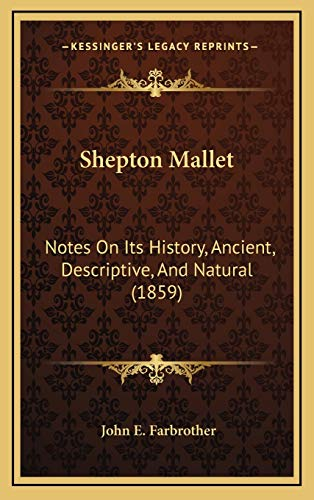 9781167088476: Shepton Mallet: Notes on Its History, Ancient, Descriptive, and Natural (1859)