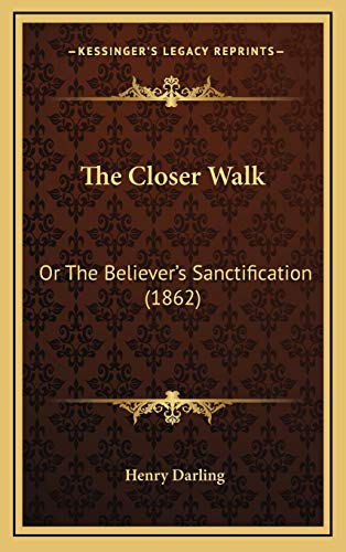 9781167090134: The Closer Walk: Or The Believer's Sanctification (1862)