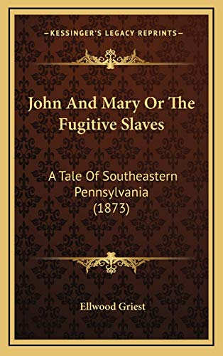 9781167090202: John And Mary Or The Fugitive Slaves: A Tale Of Southeastern Pennsylvania (1873)