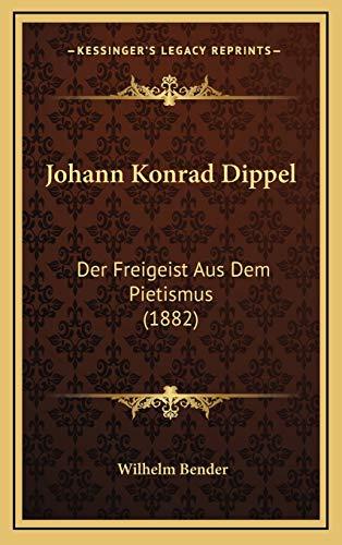 9781167090608: Johann Konrad Dippel: Der Freigeist Aus Dem Pietismus (1882) (German Edition)