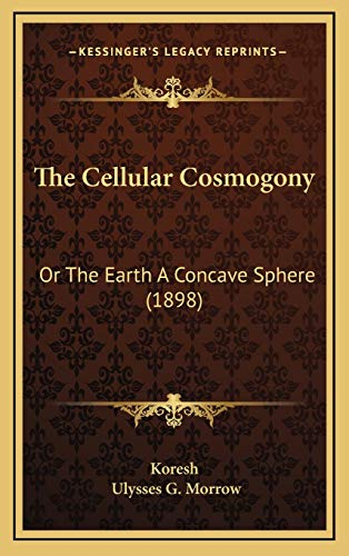 9781167091346: The Cellular Cosmogony: Or The Earth A Concave Sphere (1898)
