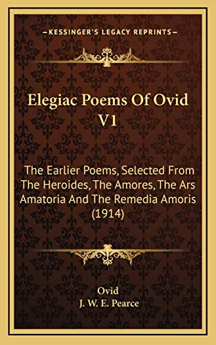 9781167092107: Elegiac Poems of Ovid V1: The Earlier Poems, Selected from the Heroides, the Amores, the Ars Amatoria and the Remedia Amoris (1914)