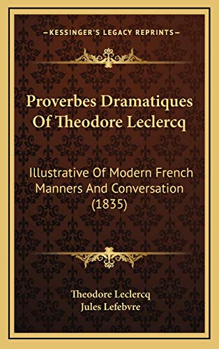 9781167094835: Proverbes Dramatiques Of Theodore Leclercq: Illustrative Of Modern French Manners And Conversation (1835)