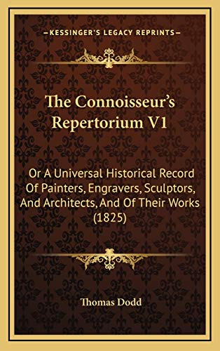 9781167097348: The Connoisseur's Repertorium V1: Or A Universal Historical Record Of Painters, Engravers, Sculptors, And Architects, And Of Their Works (1825)