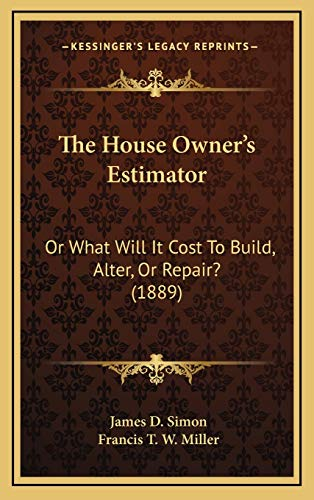 9781167097447: The House Owner's Estimator: Or What Will It Cost To Build, Alter, Or Repair? (1889)