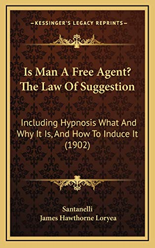 9781167097539: Is Man A Free Agent? The Law Of Suggestion: Including Hypnosis What And Why It Is, And How To Induce It (1902)
