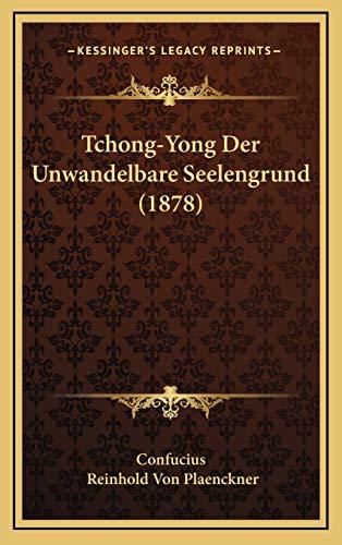 Tchong-Yong Der Unwandelbare Seelengrund (1878) (German Edition) (9781167099236) by Confucius; Reinhold Von Plaenckner