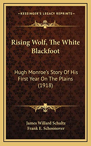 9781167100031: Rising Wolf, the White Blackfoot: Hugh Monroe's Story of His First Year on the Plains (1918)