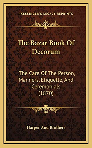 9781167104503: The Bazar Book Of Decorum: The Care Of The Person, Manners, Etiquette, And Ceremonials (1870)