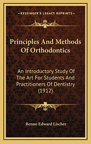 9781167105418: Principles and Methods of Orthodontics: An Introductory Study of the Art for Students and Practitioners of Dentistry (1912)