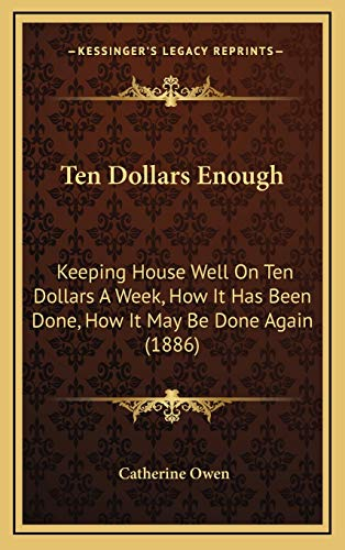 9781167105500: Ten Dollars Enough: Keeping House Well On Ten Dollars A Week, How It Has Been Done, How It May Be Done Again (1886)