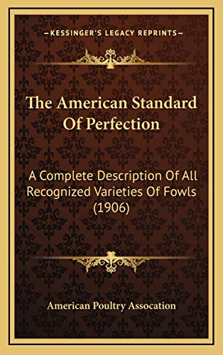 9781167109157: The American Standard Of Perfection: A Complete Description Of All Recognized Varieties Of Fowls (1906)