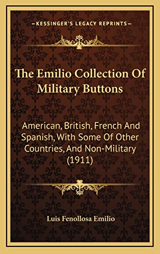 9781167109720: The Emilio Collection Of Military Buttons: American, British, French And Spanish, With Some Of Other Countries, And Non-Military (1911)
