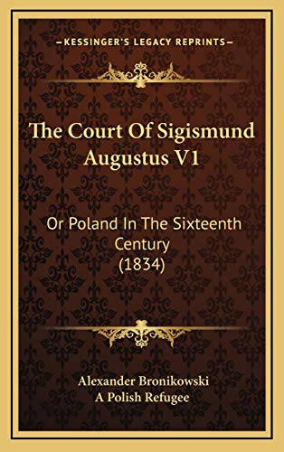 9781167119118: The Court Of Sigismund Augustus V1: Or Poland In The Sixteenth Century (1834)