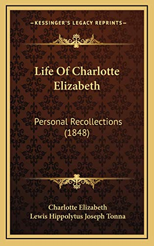 Life Of Charlotte Elizabeth: Personal Recollections (1848) (1167122208) by Elizabeth, Charlotte; Tonna, Lewis Hippolytus Joseph