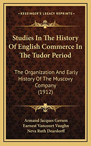 9781167122347: Studies In The History Of English Commerce In The Tudor Period: The Organization And Early History Of The Muscovy Company (1912)