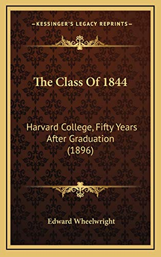 9781167123726: The Class Of 1844: Harvard College, Fifty Years After Graduation (1896)