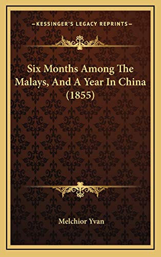 9781167126765: Six Months Among The Malays, And A Year In China (1855)