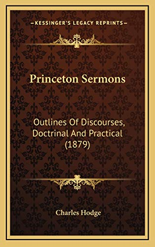 9781167127816: Princeton Sermons: Outlines Of Discourses, Doctrinal And Practical (1879)