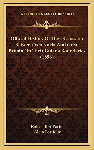 9781167134661: Official History Of The Discussion Between Venezuela And Great Britain On Their Guiana Boundaries (1896)