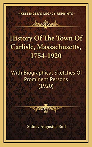 9781167135569: History Of The Town Of Carlisle, Massachusetts, 1754-1920: With Biographical Sketches Of Prominent Persons (1920)