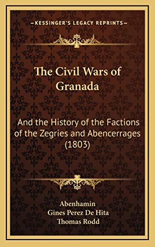 9781167135644: The Civil Wars of Granada: And the History of the Factions of the Zegries and Abencerrages (1803)
