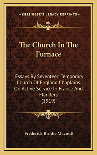 9781167137525: The Church In The Furnace: Essays By Seventeen Temporary Church Of England Chaplains On Active Service In France And Flanders (1919)