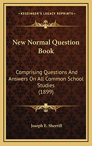 9781167138683: New Normal Question Book: Comprising Questions And Answers On All Common School Studies (1899)